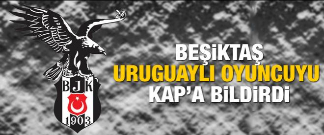 Beşiktaş Uruguaylı oyuncuyu kap'a bildirdi
