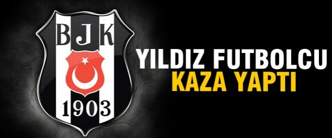 Beşiktaşlı yıldız futbolcu kaza yaptı