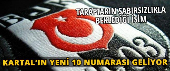 Beşiktaş'ın yeni 10 numarası geliyor