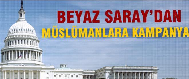 Beyaz Saray'dan Müslümanlara kampanya