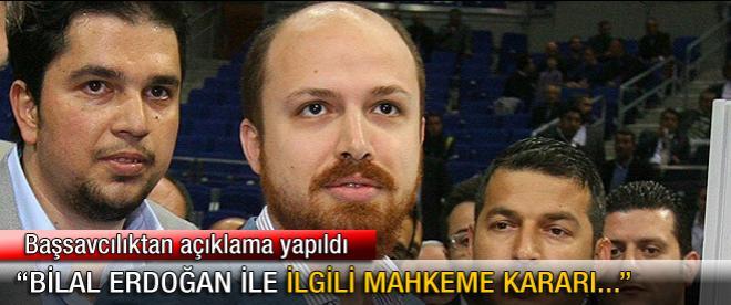 Bilal Erdoğan ile ilgili mahkeme kararı yok