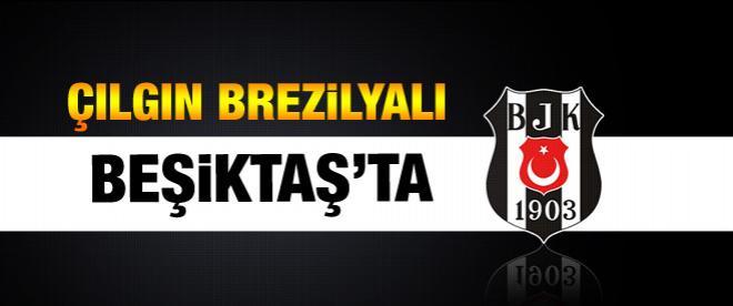 Çılgın Brezilyalı Beşiktaş'ta