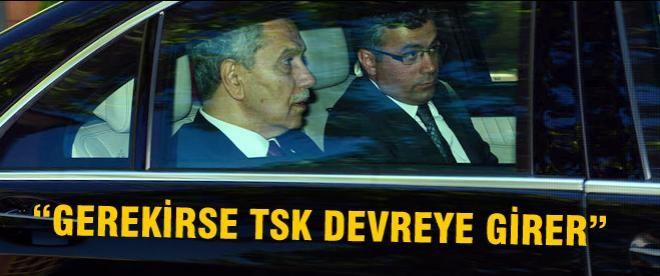 """""""Gerekirse polis değil TSK devreye girer"""""""