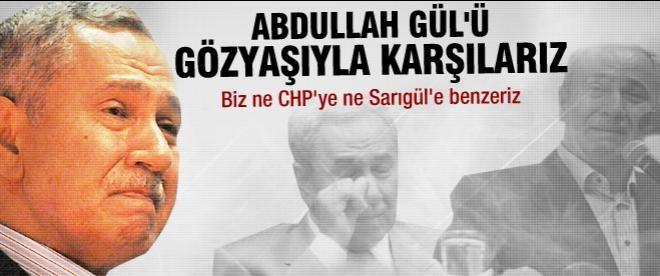 Bülent Arınç: Abdullah Gül'ü gözyaşıyla karşılarız