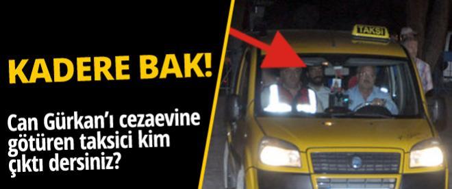 Can Gürkan'ı cezaevine götüren taksici kim çıktı dersiniz?