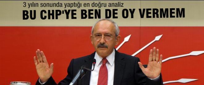 Kemal Kılıçdaroğlu: Bu CHP'ye ben de oy vermem
