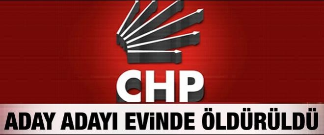 CHP'li aday adayı evinde öldürüldü