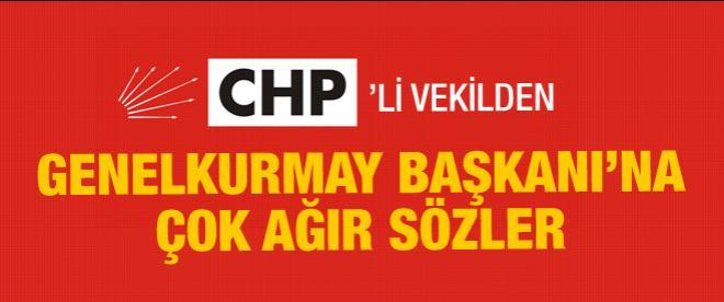 CHP'li vekilden Genelkurmay Başkanı'na çok tartışılacak sözler