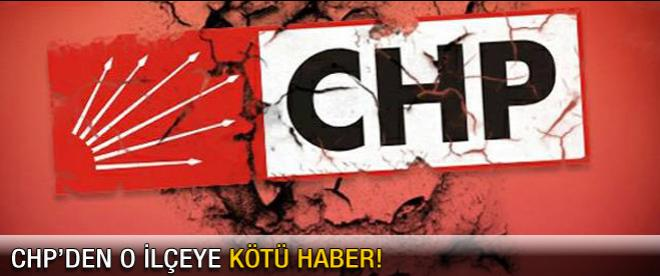 CHP'ye o ilçeden kötü haber
