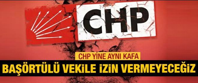 CHP Meclis'te başörtülü vekil istemiyor