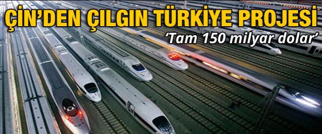 Çin'den çılgın Türkiye projesi