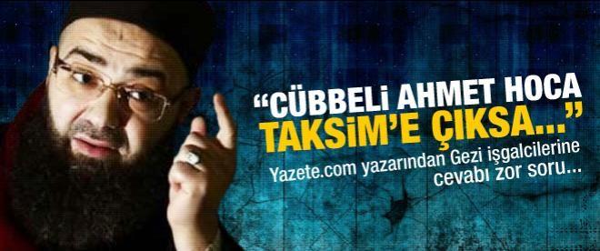 """Cübbeli Hoca Taksim'e çıksa…"""
