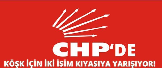 CHP'de Köşk için kimler yarışıyor!
