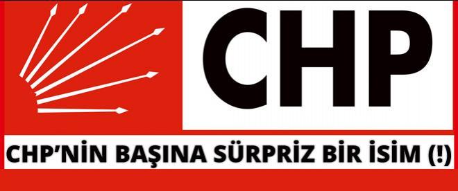 CHP'nin başına sürpriz bir isim(!)