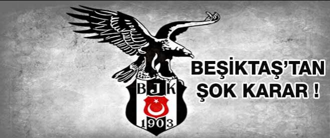 Beşiktaş'tan flaş karar !