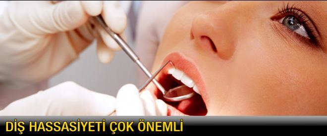 Diş hassasiyeti çok önemli