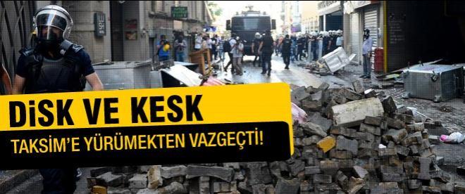 DİSK ve KESK Taksim'e yürümekten vazgeçti