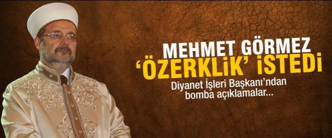 Mehmet Görmez 'özerklik' istedi