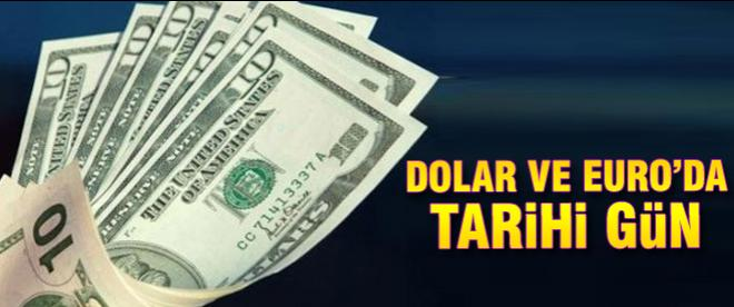 Dolar ve Euro'da tarihi gün