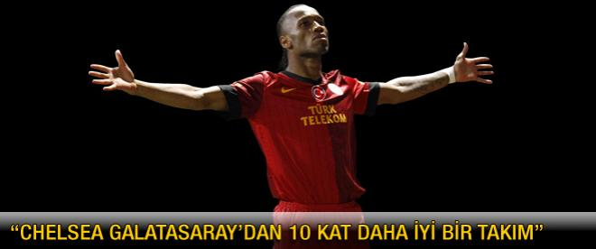 """""""Chelsea Galatasaray'dan 10 kat daha iyi"""""""