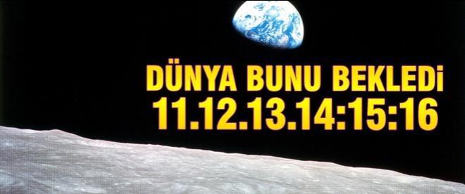 Dünya bu tarihi bekliyordu: 11.12.13.14:15:16...