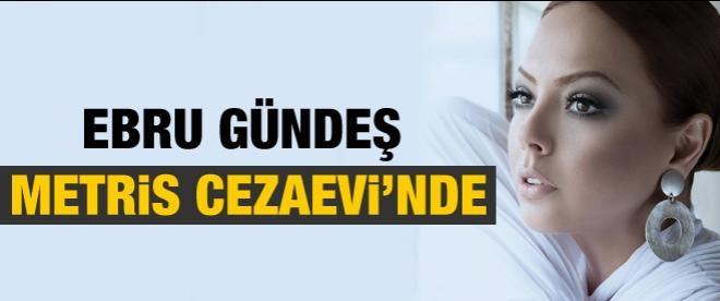 Ebru Gündeş, Metris Cezaevi'nde