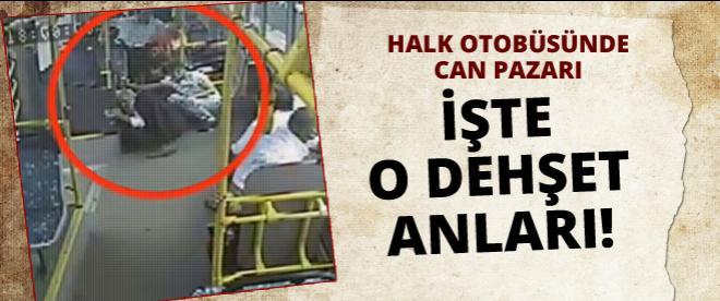 İstanbul'da halk otobüsünde dehşet!