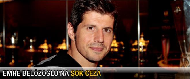 Emre Belözoğlu'na şok ceza