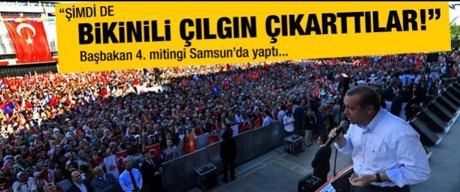 """Erdoğan: """"Şimdi de bikinili çılgın çıkarttılar"""""""