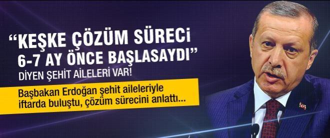 Erdoğan şehit ailelerine çözüm sürecini anlattı!