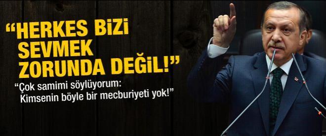 Başbakan Erdoğan: Herkes bizi sevmek zorunda değil