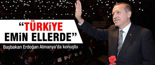 Erdoğan: Türkiye emin ellerde