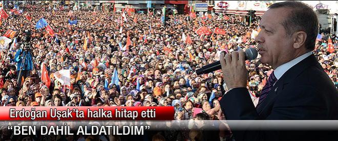 Erdoğan: Ben dahil aldatıldım