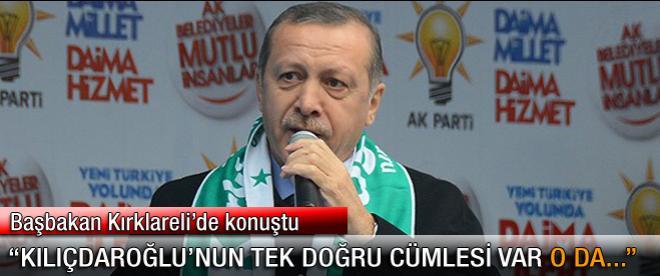 Başbakan Erdoğan: Tek doğru cümlesi var o da...