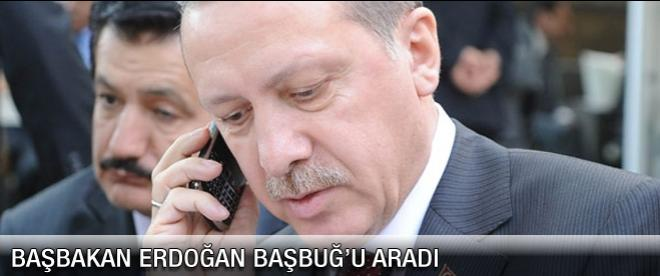 Başbakan Erdoğan Başbuğ'u aradı