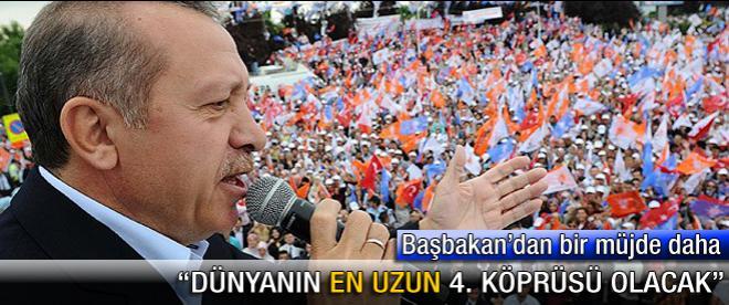 Başbakan Erdoğan: Dünyanın en uzun 4.köprüsü olacak