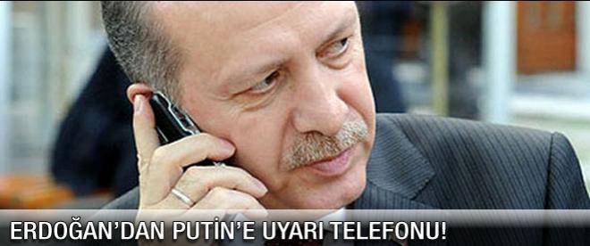Erdoğan'dan Putin'e uyarı telefonu