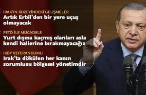 Cumhurbaşkanı Erdoğan: Artık Erbil'den bir yere uçuş olamayacak