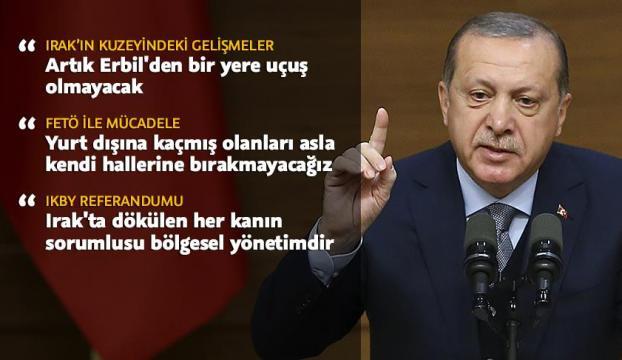 Cumhurbaşkanı Erdoğan: Artık Erbilden bir yere uçuş olamayacak