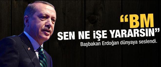 """Erdoğan: """"BM sen ne işe yararsın"""""""