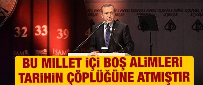 Erdoğan: Bu millet içi boş alimleri tarihin çöplüğüne atmıştır