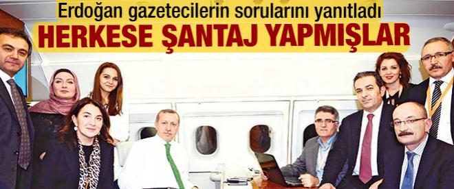 Erdoğan: Herkese şantaj yapmışlar