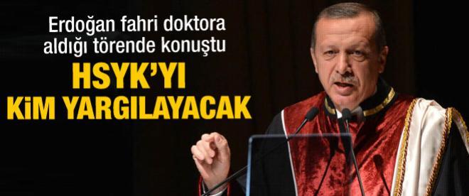 Erdoğan: HSYK'yı kim yargılayacak