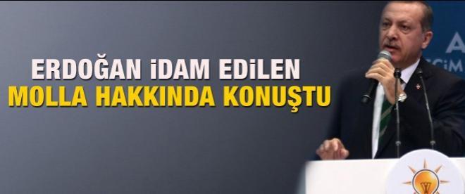 Erdoğan idam edilen Molla hakkında konuştu