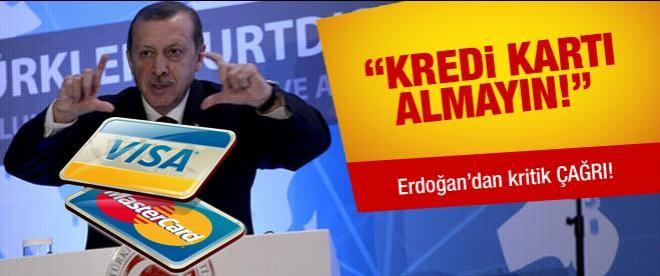 """Erdoğan: """"Kredi kartı almayın!"""""""