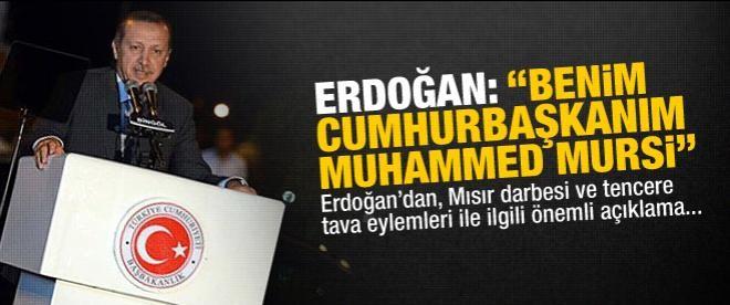 """Erdoğan: """"Benim cumhurbaşkanım Mursi'dir"""""""