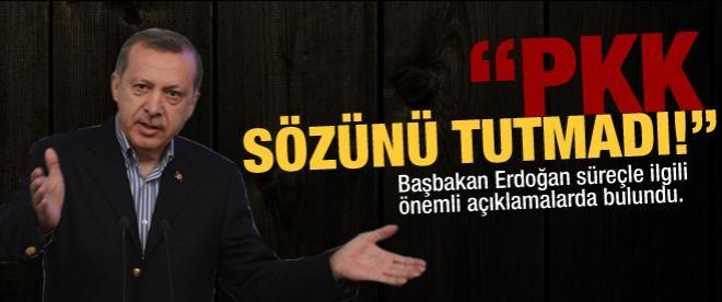"""Başbakan Erdoğan: """"PKK sözünü tuutmadı"""""""