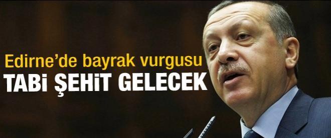 Erdoğan: Tabi şehit gelecek