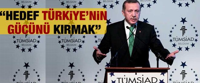 Erdoğan: Türkiye'nin gücünü kırmaya çalışıyorlar