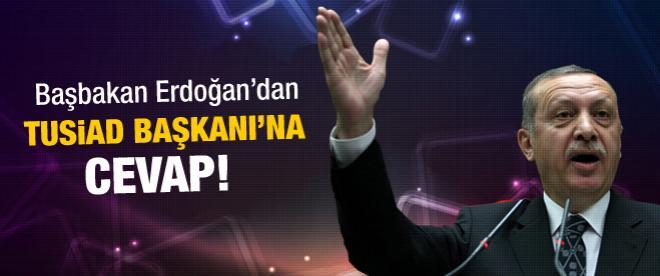 Erdoğan TÜSİAD Başkanı'na cevap verdi